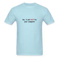 T-Shirts ~ Men's T-Shirt ~ No, I will not fix your computer