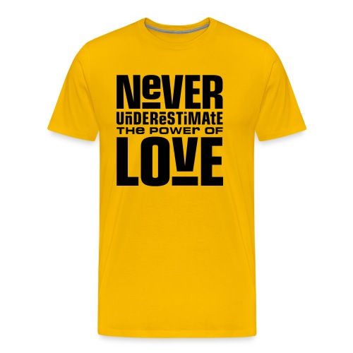 Never Underestimate the Power of Love - Men's Premium T-Shirt