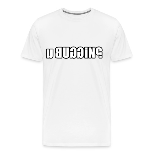 u buggin? 3XL - Men's Premium T-Shirt