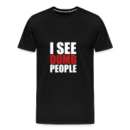 T-Shirts ~ Men's Premium T-Shirt ~ I see dumb people