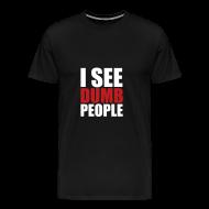 T-Shirts ~ Men's Premium T-Shirt ~ I see dumb people