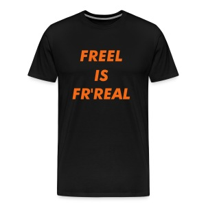 Freel Is Fr'Real - Men's Premium T-Shirt