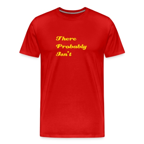 There Probably Isn't A T Shirt (M) - Men's Premium T-Shirt