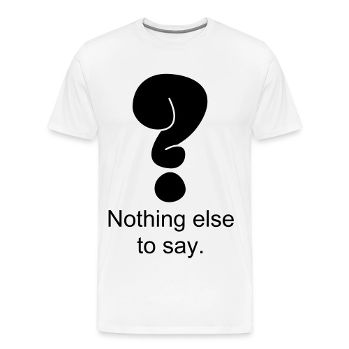 Nothing Else to say - Men's Premium T-Shirt
