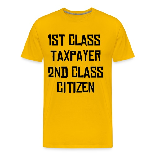1st Class Taxpayer Second Class Citizen - Men's Premium T-Shirt