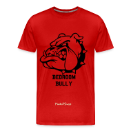 T-Shirts ~ Men's Premium T-Shirt ~ Bedroom Bully by PiekitShop