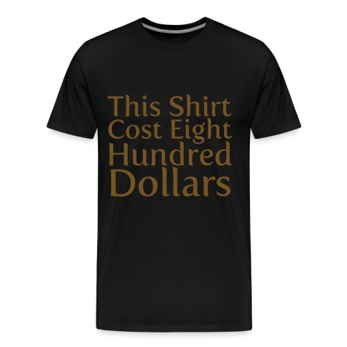 800 Dollar Shirt - Men's Premium T-Shirt