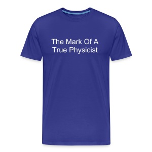 The Mark of A True Physicist - Men's Premium T-Shirt