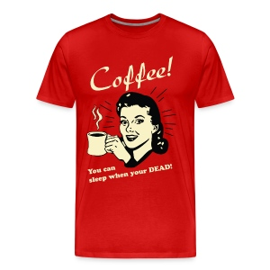 Coffee - You can sleep when your dead! Tee - Men's Premium T-Shirt
