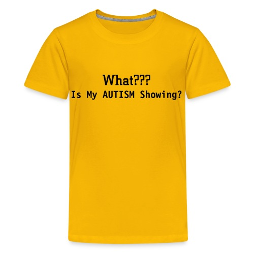Autism Showing? - Kids' Premium T-Shirt