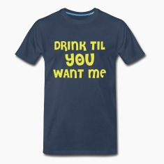 Navy drink til you want me T-Shirts