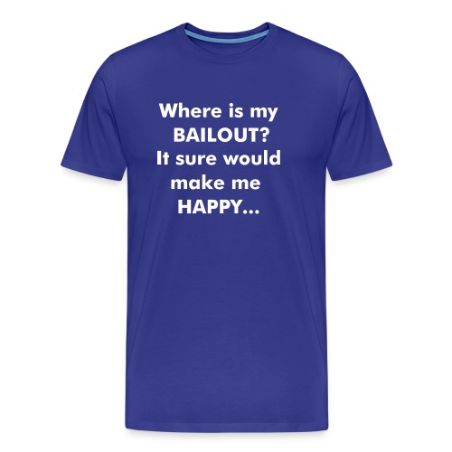 Where is my BAILOUT? - Men's Premium T-Shirt
