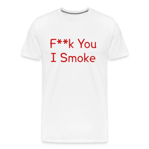 Men's Premium T-Shirt - Flex Print, 10.0 inch x 5.1 inch, F You I Smoke