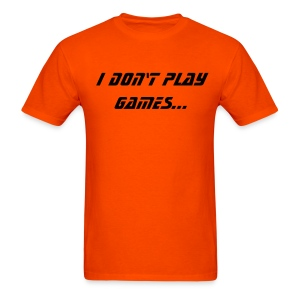 I Dont Play Games... I beat Bitches - Men's T-Shirt