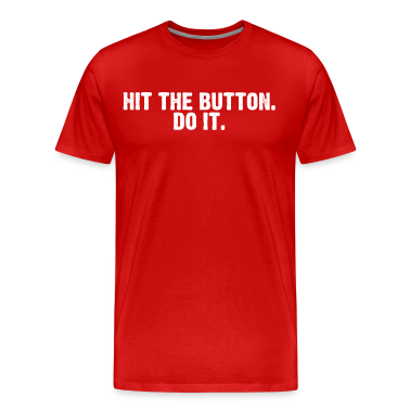 Hit the Button. Do It.