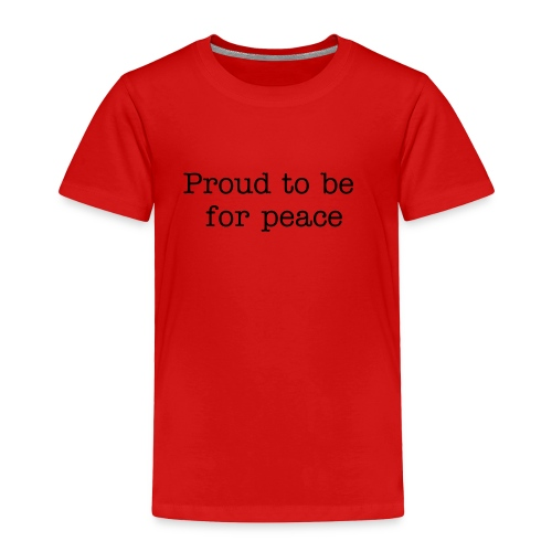 Proud to be for peace - Toddler Premium T-Shirt