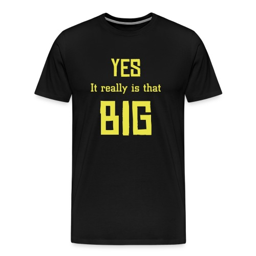 Yes , it really is tha big - Heavyweight Tee (print on back) - Men's Premium T-Shirt