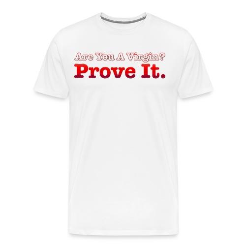 Are you a Virgin? Prove It. - Men's Premium T-Shirt