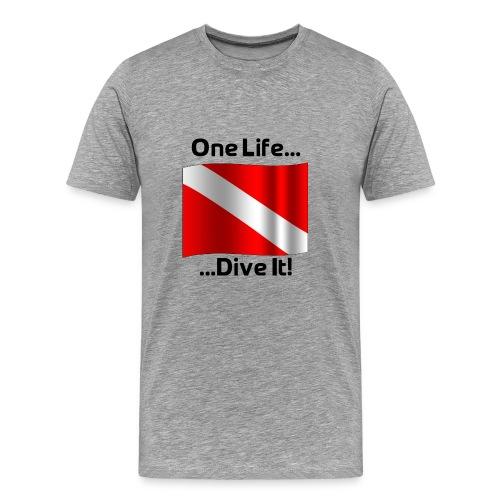 One Life .... Dive It! - Men's Premium T-Shirt