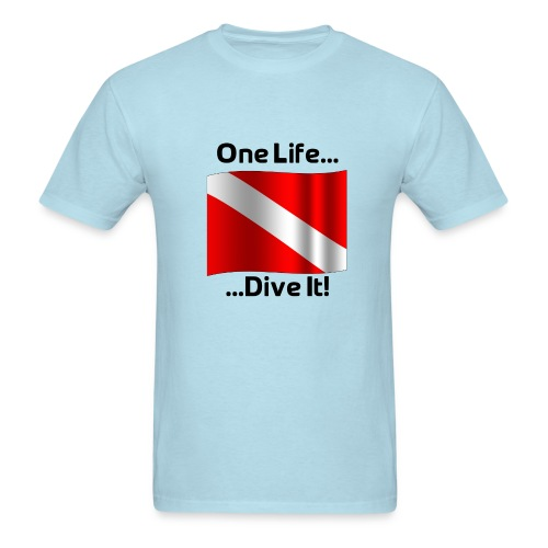 One Life .... Dive It! - Men's T-Shirt