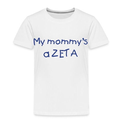 My Mommy's a Zeta (change colors and text) - Toddler Premium T-Shirt