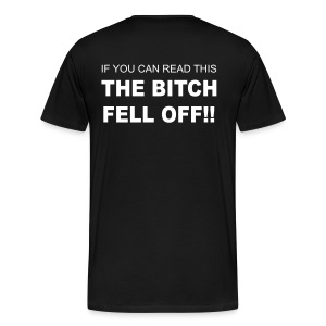 The bitch fell off! 3XL T-Shirt - Men's Premium T-Shirt