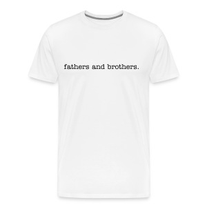 fathers and brothers. - Men's Premium T-Shirt