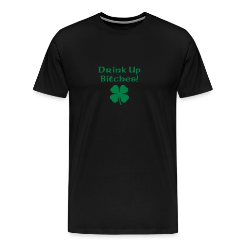drink up  bitches irish - Men's Premium T-Shirt