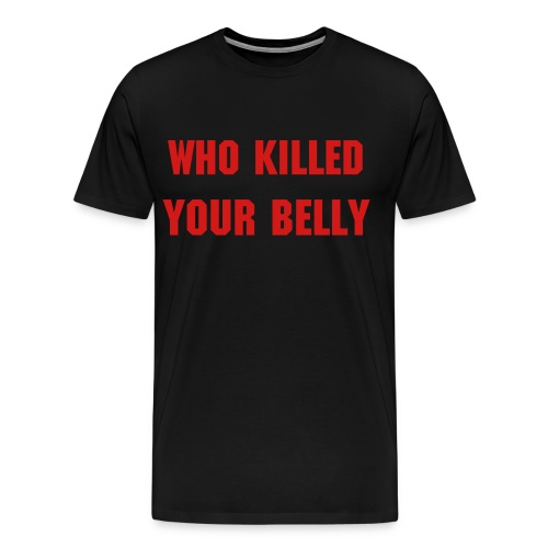 Who KIlled Your Belly Unisex - Men's Premium T-Shirt