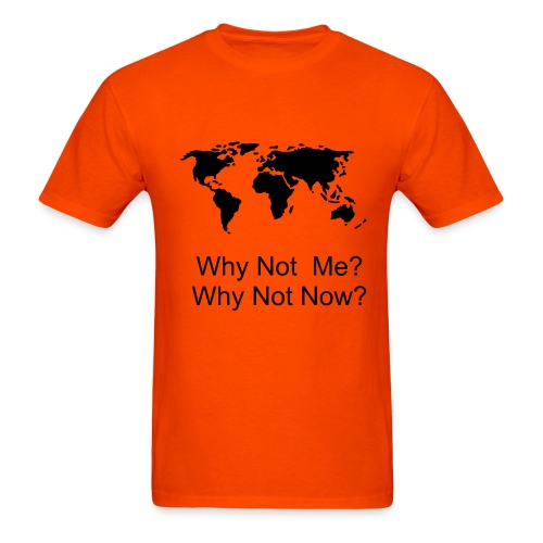 Why Not Me? Why Not Now? MP - Men's T-Shirt