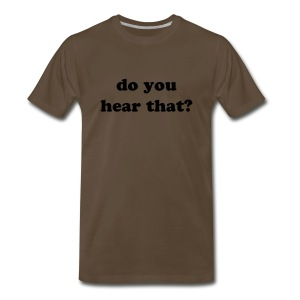 do you hear that? - Men's Premium T-Shirt