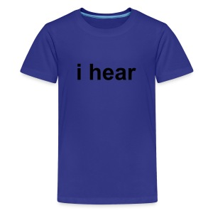 i hear (child) - Kids' Premium T-Shirt