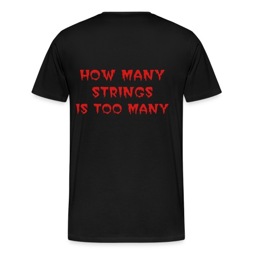 4 strings isnt enough ghoul xxxl - Men's Premium T-Shirt