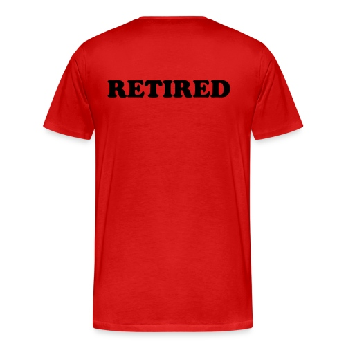 Retired - Don't have to do a damn thing - Men's Premium T-Shirt