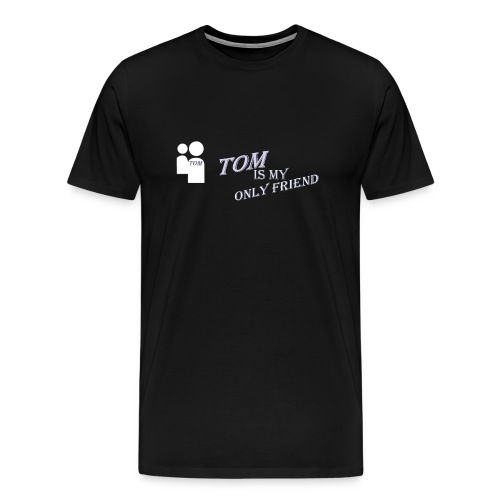 Tom is My Only Friend - Men's Premium T-Shirt