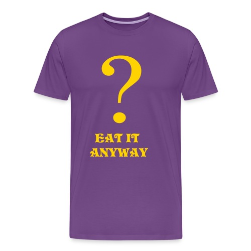 Eat it anyway? - Men's Premium T-Shirt