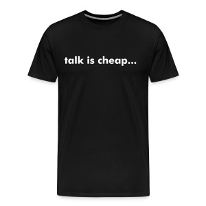 talk is cheap... - Men's Premium T-Shirt