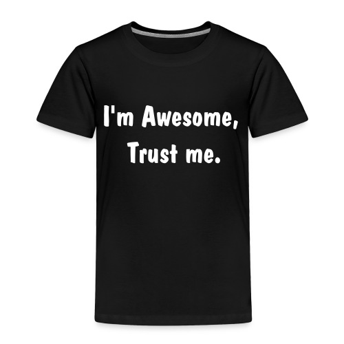 i'm awesome,trust me. - Toddler Premium T-Shirt