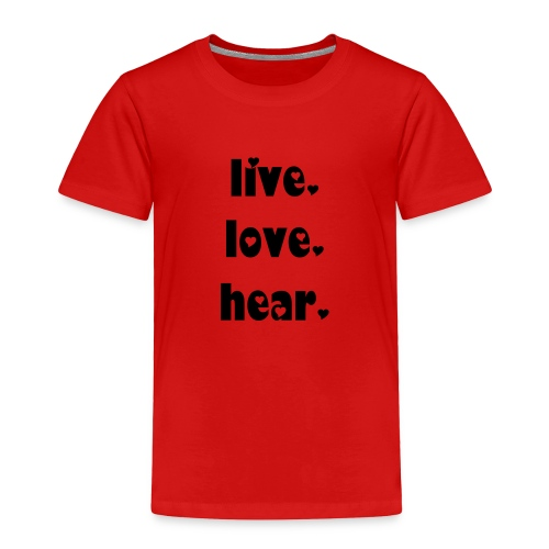 live.love.hear - Toddler Premium T-Shirt