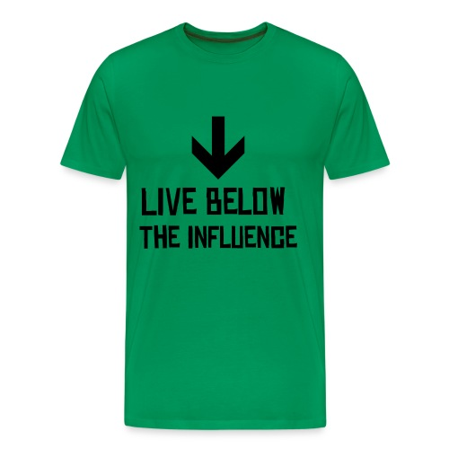 live below the influence - Men's Premium T-Shirt