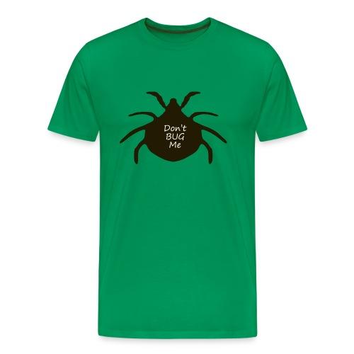 Dont Bug Me - Men's Premium T-Shirt