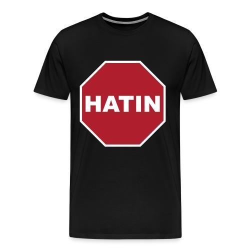 Stop Hatin Shirt - Men's Premium T-Shirt
