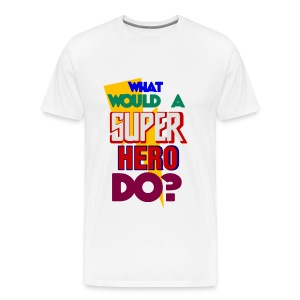 What would a super hero do? - Men's Premium T-Shirt