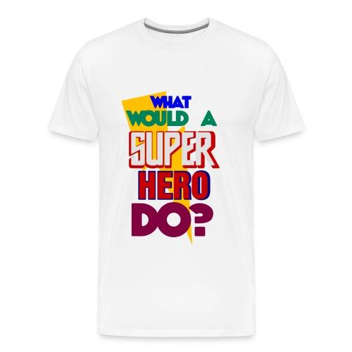 What would a super hero do? - Men's Premium T-Shirt