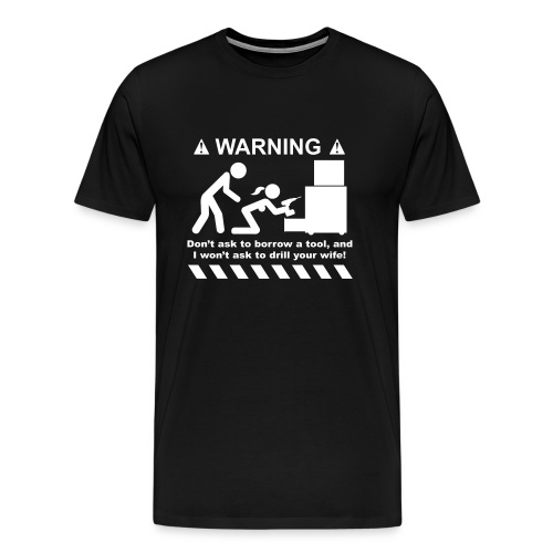 Drill Your Wife - Men's Premium T-Shirt