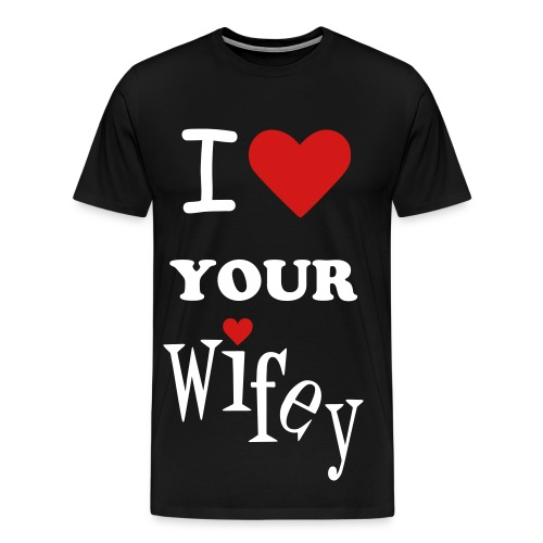 I LOVE LOVE YOUR WIFEY - Men's Premium T-Shirt