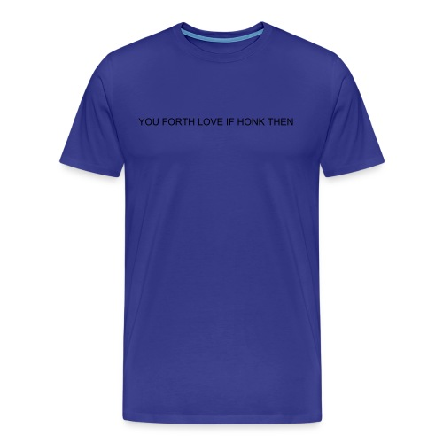you forth love if honk then (on Light Choice) - Men's Premium T-Shirt