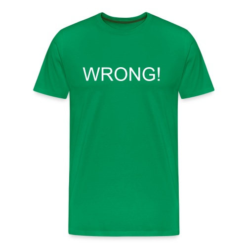 Wrong!  T-Shirt - Men's Premium T-Shirt