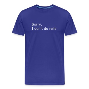 Sorry, I don't do rails - Men's Premium T-Shirt