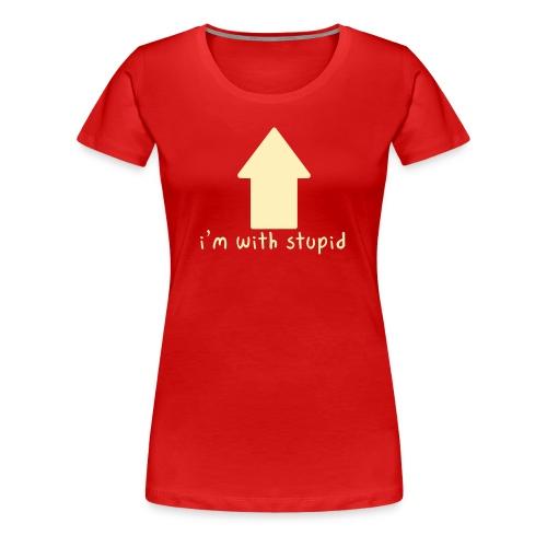 I'm With Stupid - Women's Premium T-Shirt